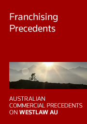 Australian Commercial Precedents: Franchising Precedents