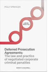 Deferred Prosecution Agreements: The Law & Practice of Negotiated Corporate Criminal Penalties